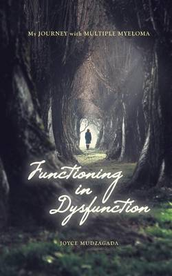 Functioning In Dysfunction: My Journey With Multiple Myeloma (Paperback)