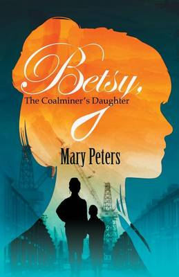 Betsy, The Coalminer's Daughter (Paperback)