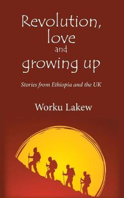 Revolution, Love and Growing Up: Stories from Ethiopia and the UK (Paperback)