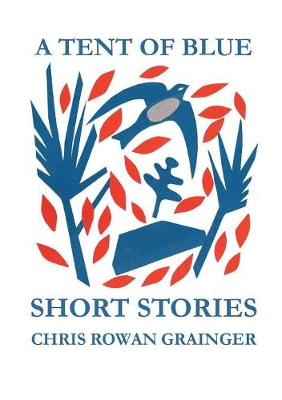 A Tent of Blue: Short Stories (Paperback)
