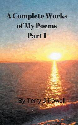 A Complete Works of My Poems: Part 1 (Paperback)