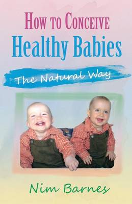 How to Conceive Healthy Babies: the natural way (Paperback)