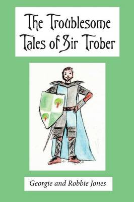 The Troublesome Tales of Sir Trober (Paperback)