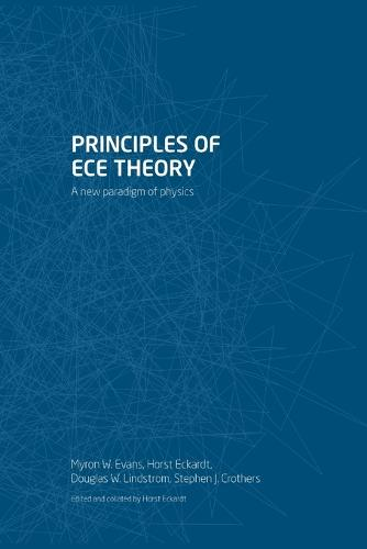 Principles of ECE Theory: A new paradigm of physics (Paperback)