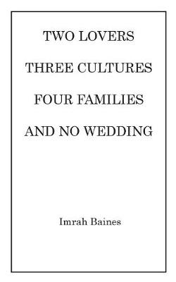 Two Lovers, Three Cultures, Four Families and No Wedding (Paperback)