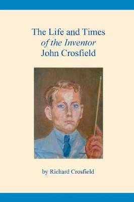 The Life and Times of the Inventor John Crosfield (Paperback)