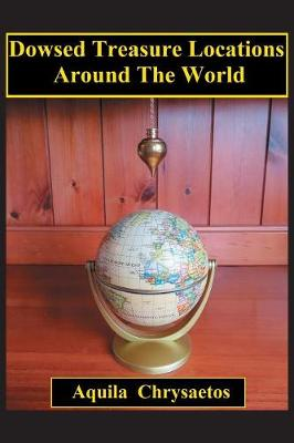 Dowsed Treasure Locations Around The World (Paperback)