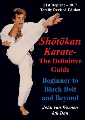 Shotokan Karate - The Definitive Guide: Beginning to Black Belt and Beyond (Paperback)