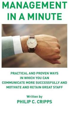 Management in a Minute: Practical and proven ways in which you can communicate more successfully and motivate and retain great staff (Hardback)