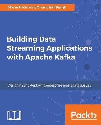 Building Data Streaming Applications with Apache Kafka (Paperback)