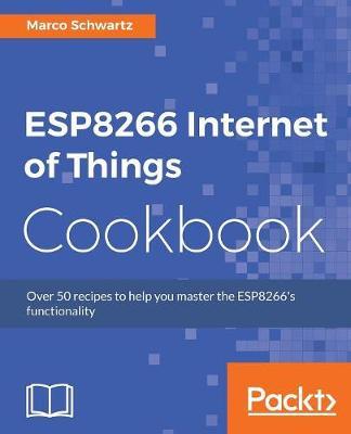 ESP8266 Internet of Things Cookbook (Paperback)