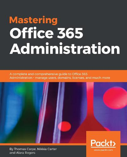 Mastering Office 365 Administration: A complete and comprehensive guide to Office 365 Administration - manage users, domains, licenses, and much more (Paperback)