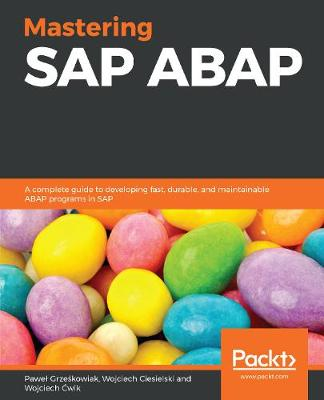 Mastering SAP ABAP: A complete guide to developing fast, durable, and maintainable ABAP programs in SAP (Paperback)