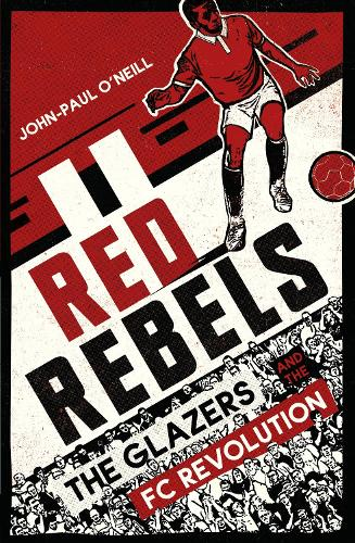 Red Rebels: The Glazers and the FC Revolution (Paperback)