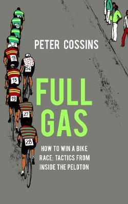 Full Gas: How to Win a Bike Race - Tactics from Inside the Peloton (Hardback)