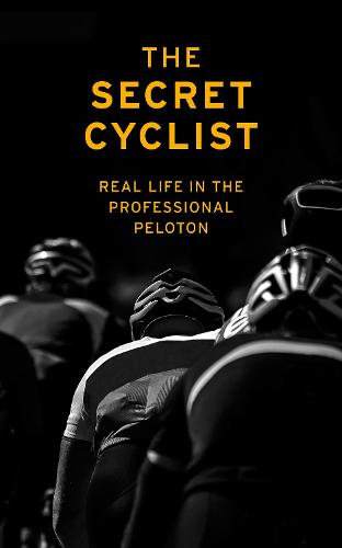 The Secret Cyclist: Real Life as a Rider in the Professional Peloton (Paperback)