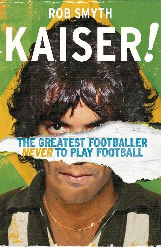 Kaiser: The Greatest Footballer Never To Play Football (Paperback)