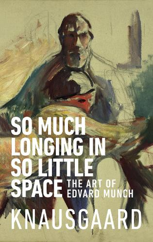 So Much Longing in So Little Space: The art of Edvard Munch (Paperback)
