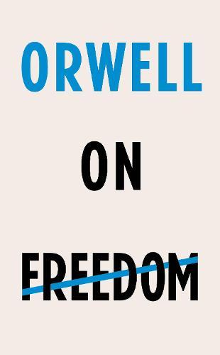 Orwell on Freedom (Hardback)