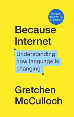Because Internet: Understanding how language is changing (Hardback)