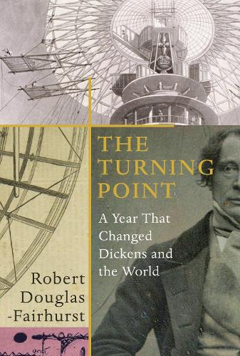 The Turning Point: A Year that Changed Dickens and the World (Hardback)