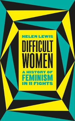 Difficult Women: A History of Feminism in 11 Fights (Hardback)