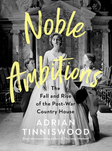 Noble Ambitions: The Fall and Rise of the Post-War Country House (Hardback)