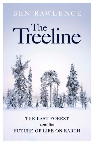 The Treeline: The Last Forest and the Future of Life on Earth (Hardback)