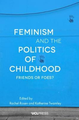 Feminism and the Politics of Childhood: Friends or Foes? (Hardback)