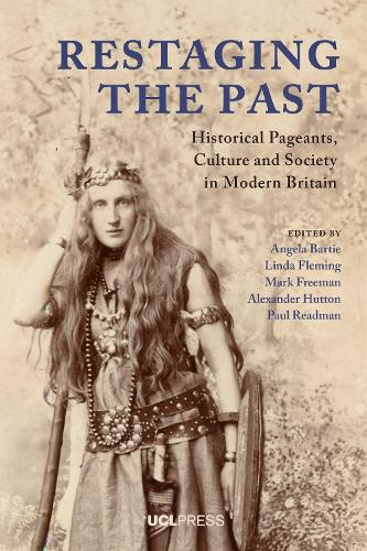Restaging the Past: Historical Pageants, Culture and Society in Modern Britain (Paperback)