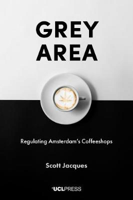 Grey Area: Regulating Amsterdam's Coffeeshops (Paperback)