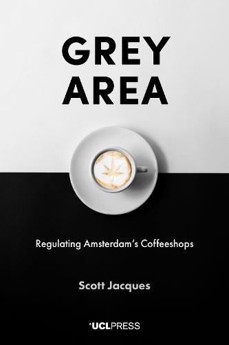 Grey Area: Regulating Amsterdam's Coffeeshops (Hardback)