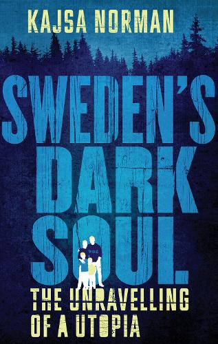 Sweden's Dark Soul: The Unravelling of a Utopia (Hardback)