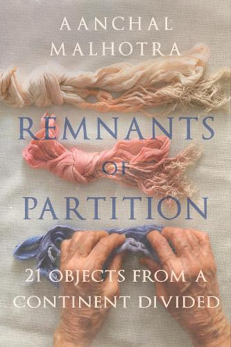 Remnants of Partition: 21 Objects from a Continent Divided (Hardback)