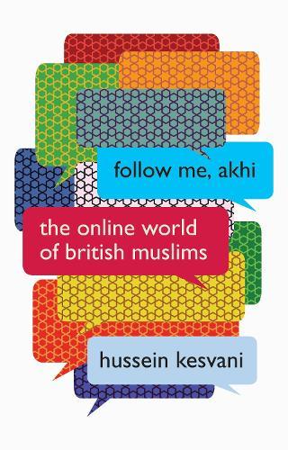 Follow Me, Akhi: The Online World of British Muslims (Paperback)
