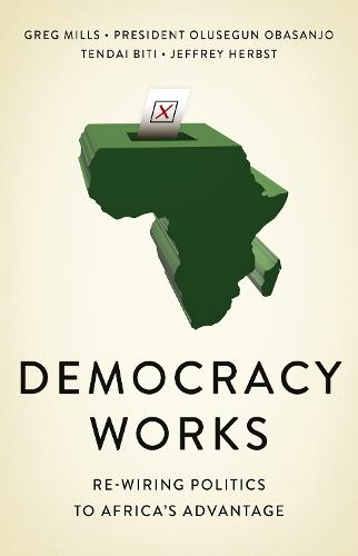 Democracy Works: Re-Wiring Politics to Africa's Advantage (Paperback)