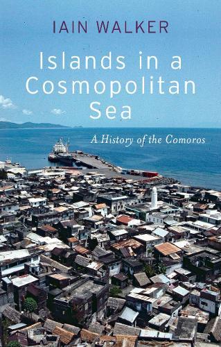 Islands in a Cosmopolitan Sea: A History of the Comoros (Hardback)