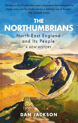 The Northumbrians: North-East England and Its People: A New History (Hardback)