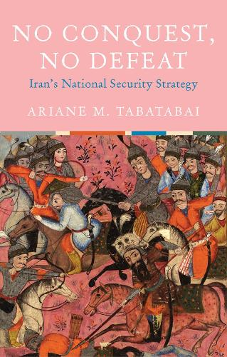 No Conquest, No Defeat: Iran's National Security Strategy (Hardback)