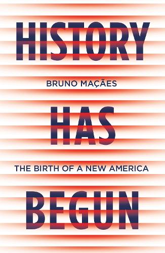 History Has Begun: The Birth of a New America (Hardback)
