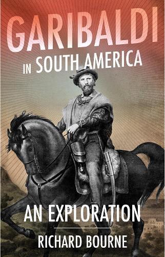 Garibaldi in South America: An Exploration (Hardback)