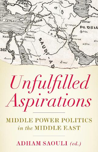 Unfulfilled Aspirations: Middle Power Politics in the Middle East (Paperback)