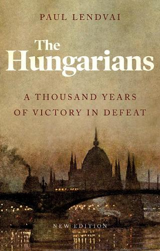 The Hungarians: A Thousand Years of Victory in Defeat (Paperback)