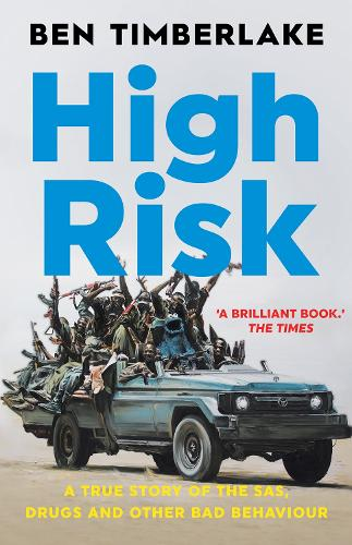 High Risk: A True Story of the SAS, Drugs and Other Bad Behaviour (Hardback)