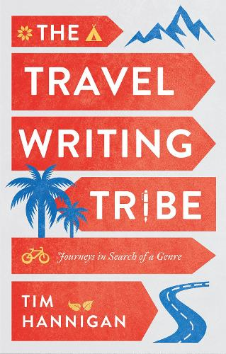 The Travel Writing Tribe: Journeys in Search of a Genre (Hardback)