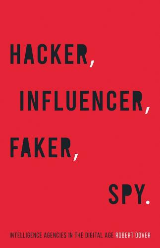 Hacker, Influencer, Faker, Spy: Intelligence Agencies in the Digital Age (Hardback)
