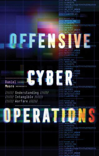 Offensive Cyber Operations: Understanding Intangible Warfare (Hardback)