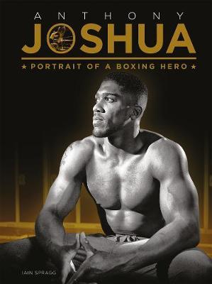Anthony Joshua: Portrait of a Boxing Hero (Hardback)