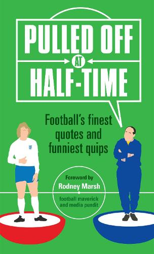 Pulled Off at Half-Time: Football's Finest Quotes and Funniest Quips (Hardback)