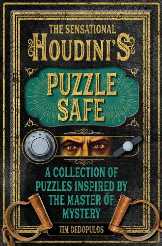 The Sensational Houdini's Puzzle Safe: A Collection of Puzzles Inspired by the Master of Mystery (Hardback)